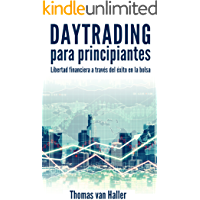 Daytrading para principiantes: Libertad financiera a través del éxito en la bolsa