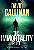 The Immortality Plot: (an electrifying Mike Delaney action suspense thriller)