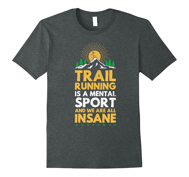 trail running is a mental sport funny ultra runner t-shirt-PL