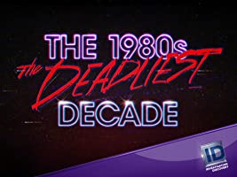 The 1980s The Deadliest Decade Season 1