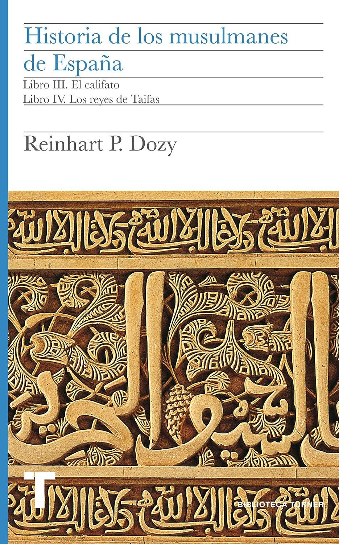 Historia de los musulmanes de España. Libro III y IV. El califato. Los reyes de Taifas (Biblioteca Turner) eBook: Dozy, Reinhart: Amazon.es: Tienda Kindle