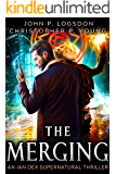 The Merging: An Ian Dex Supernatural Thriller Book 1 (Las Vegas Paranormal Police Department)