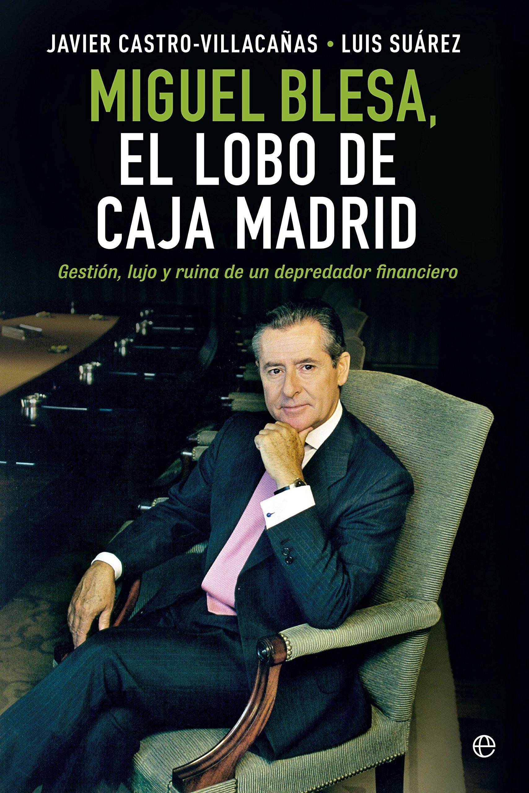 El lobo de Caja Madrid: Gestión, lujo y ruina de un depredador financiero Biografías y Memorias: Amazon.es: Javier Castro-Villacañas Pérez, ...