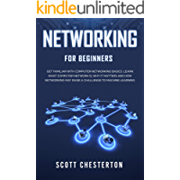 Networking for Beginners : Be Familiar with Computer Network Basics. Learn What a Computer Network is, Why It Matters and How Networking May Raise a Challenge to Machine Learning