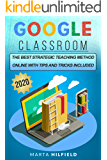 GOOGLE CLASSROOM: THE BEST STRATEGIC TEACHING METHOD ONLINE WITH SCREENSHOTS AND TIPS AND TRICKS INCLUDED, DISCOVER THE EFFECTIVENESS OF DISTANCE LEARNING