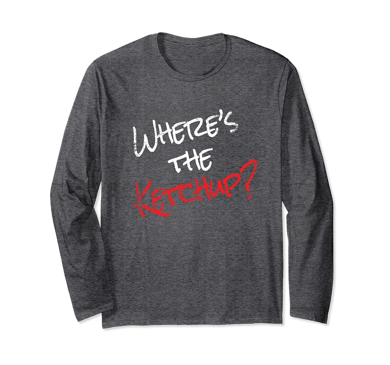 Ketchup Lovers Tshirt Where's The Ketchup Funny Food Tees-mt