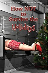 How NOT to Survive the Holidays (Sisters in Crime Desert Sleuths Chapter Anthology Book 1) Kindle Edition