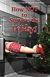 How NOT to Survive the Holidays (Sisters in Crime Desert Sleuths Chapter Anthology Book 1)