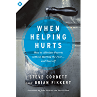 When Helping Hurts: How to Alleviate Poverty Without Hurting the Poor . . . and Yourself (English Edition)