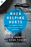 When Helping Hurts: How to Alleviate Poverty Without Hurting the Poor and Yourself