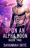 Upon an Alpha Moon 2: A Steamy Reverse Harem Paranormal Romance (Blood Magic)