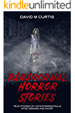 Paranormal  Horror Stories: True Stories of: Extraterrestrials, UfOs, Demons and Ghost