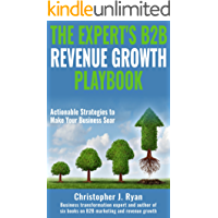 The Expert's B2B Revenue Growth Playbook: Actionable Strategies to Make Your Business Soar