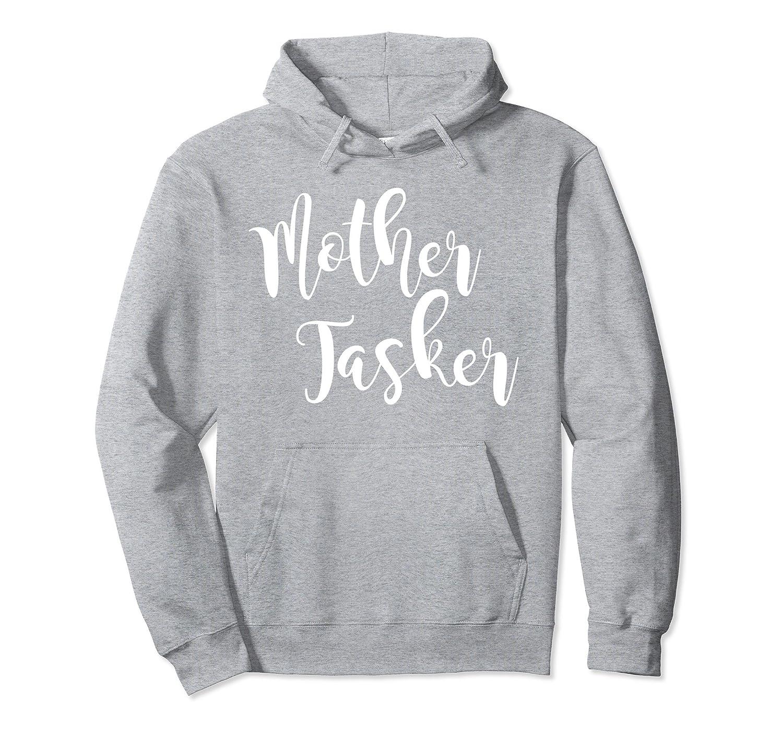 Mother Tasker Sweatshirt Hoodie-ah my shirt one gift
