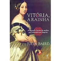 Vitória, a rainha: Biografia íntima da mulher que comandou um Império