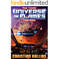 The Third Universe in Flames Trilogy (Books 7 to 10): Armageddon Unleashed, Twilight of the Gods & Into the Fire (part I & II) (UiF Space Opera Book 3)