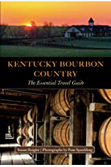 Kentucky Bourbon Country: The Essential Travel Guide Kindle Edition
