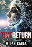 Time Return: Red Moon science fiction, time travel trilogy book 2 (Red Moon Trilogy)