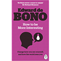 How to be More Interesting: Change how you see yourself and how the world sees you (English Edition)