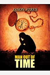 Man Out Of Time (The Time Bubble Book 3) Kindle Edition