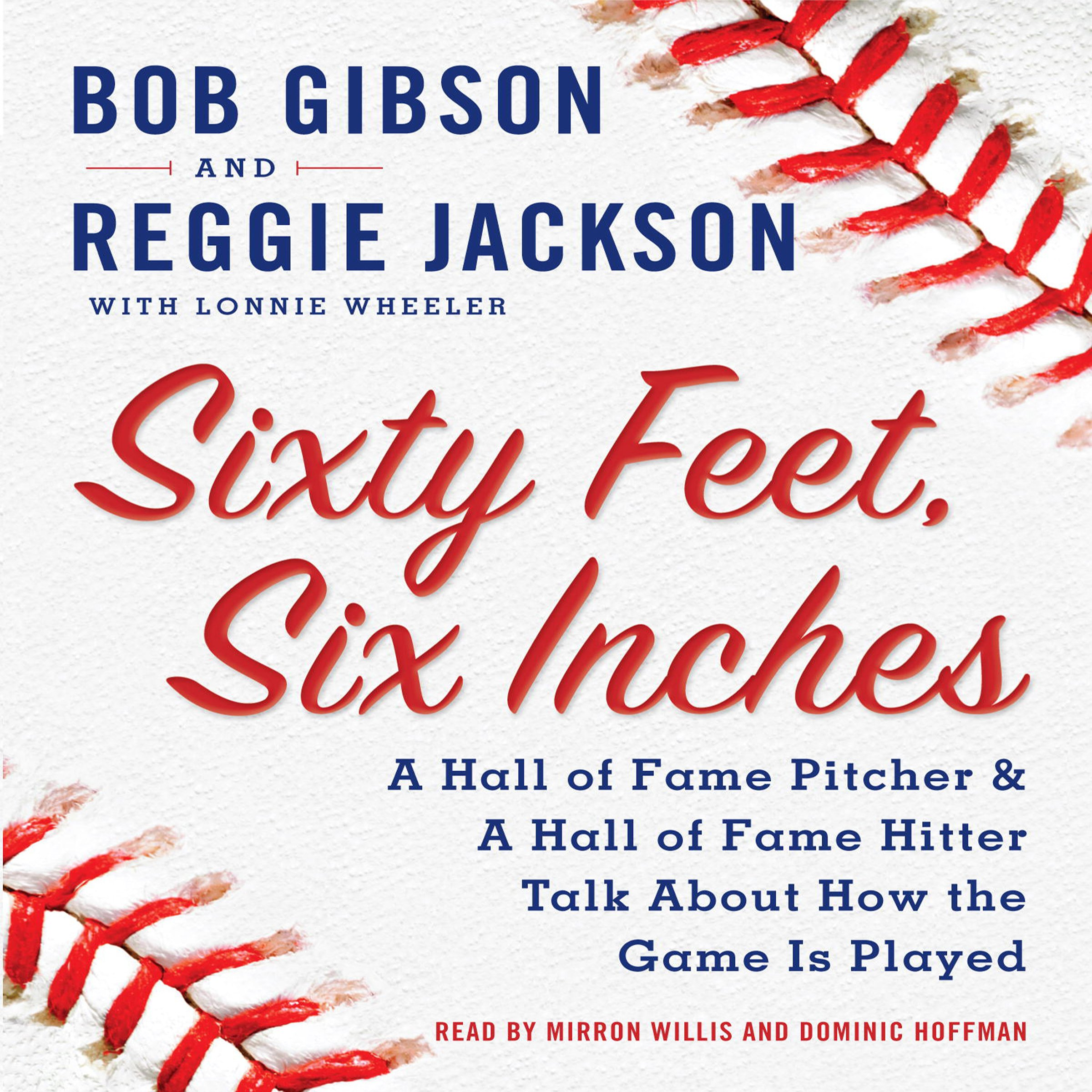 Sixty Feet, Six Inches: A Hall of Fame Pitcher and a Hall of Fame Hitter Talk about How the Game Is Played