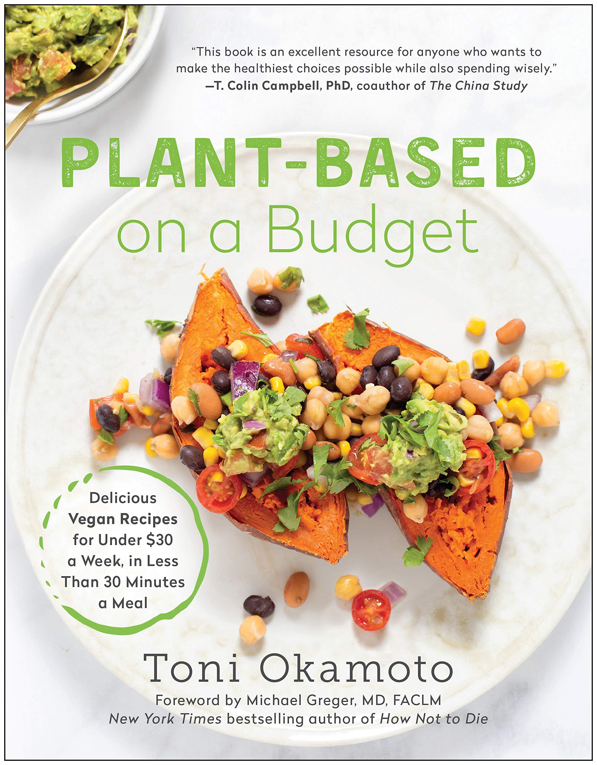 Plant-Based on a Budget: Delicious Vegan Recipes for Under $30 a Week, in Less  Than 30 Minutes a Meal: Okamoto, Toni, Michael Greger, MD FACLM:  9781946885982: Amazon.com: Books