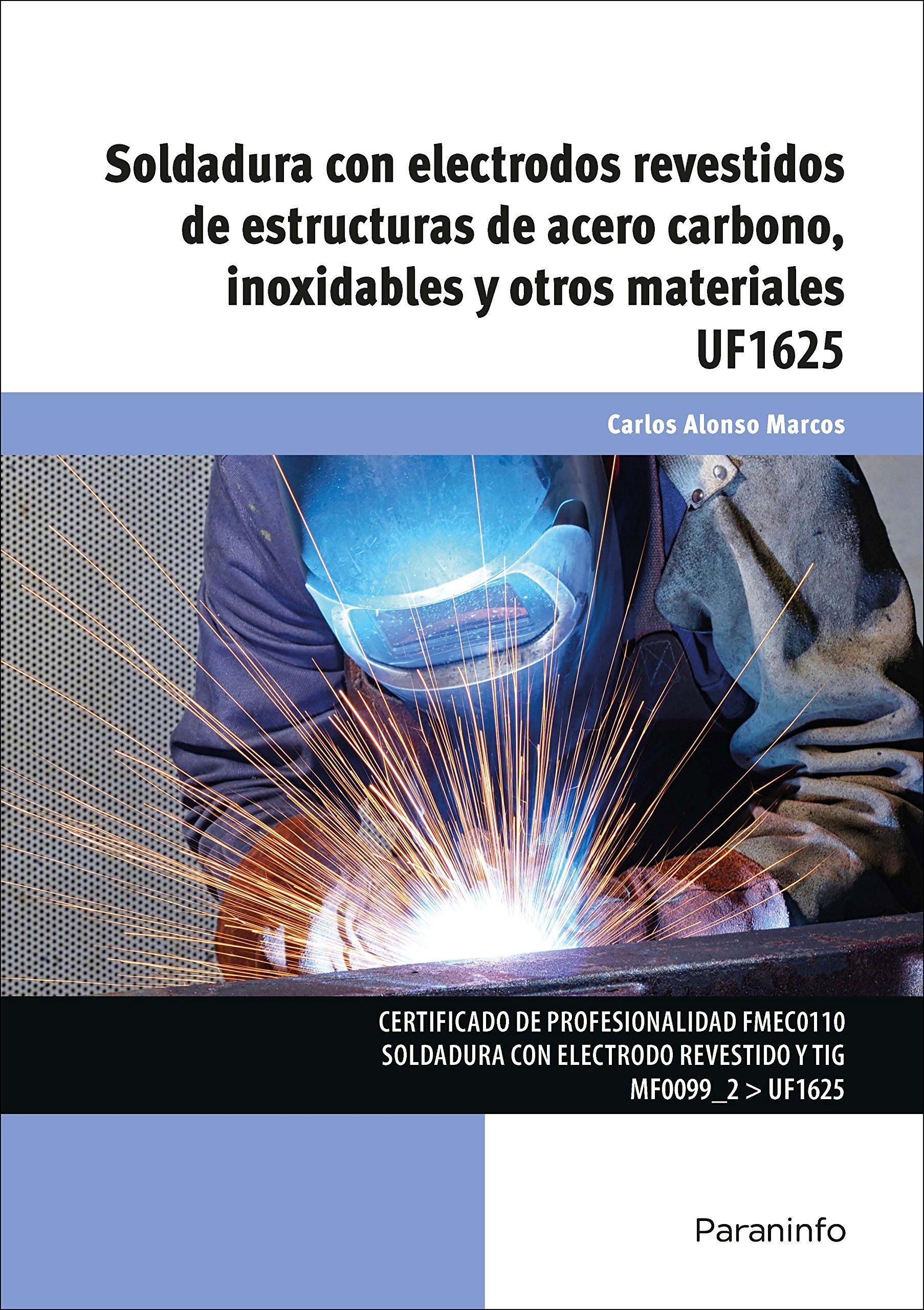 Soldadura con electrodos revestidos de estructuras de acero carbono, inoxidables y otros materiales: CARLOS ALONSO MARCOS: 9788428398510: Amazon.com: Books