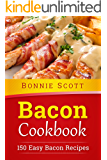 Bacon Cookbook: 150 Easy Bacon Recipes