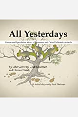 All Yesterdays: Unique and Speculative Views of Dinosaurs and Other Prehistoric Animals Kindle Edition