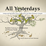 All Yesterdays: Unique and Speculative Views of Dinosaurs and Other Prehistoric Animals (English Edition)