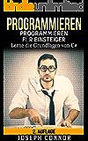 Programmieren: C# Programmieren für Einsteiger: lerne die Grundlagen von C# - 2. Auflage (Programmieren lernen, Programmieren für Einsteiger, C Programmieren, ... C++ Programmieren, Programmiersprachen)