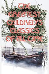 The Greatest Children's Classics Of All Time: 1400+ Titles in One Volume: Fantastic Tales, Fables, Fairytales, Adventures & Legends Kindle Edition
