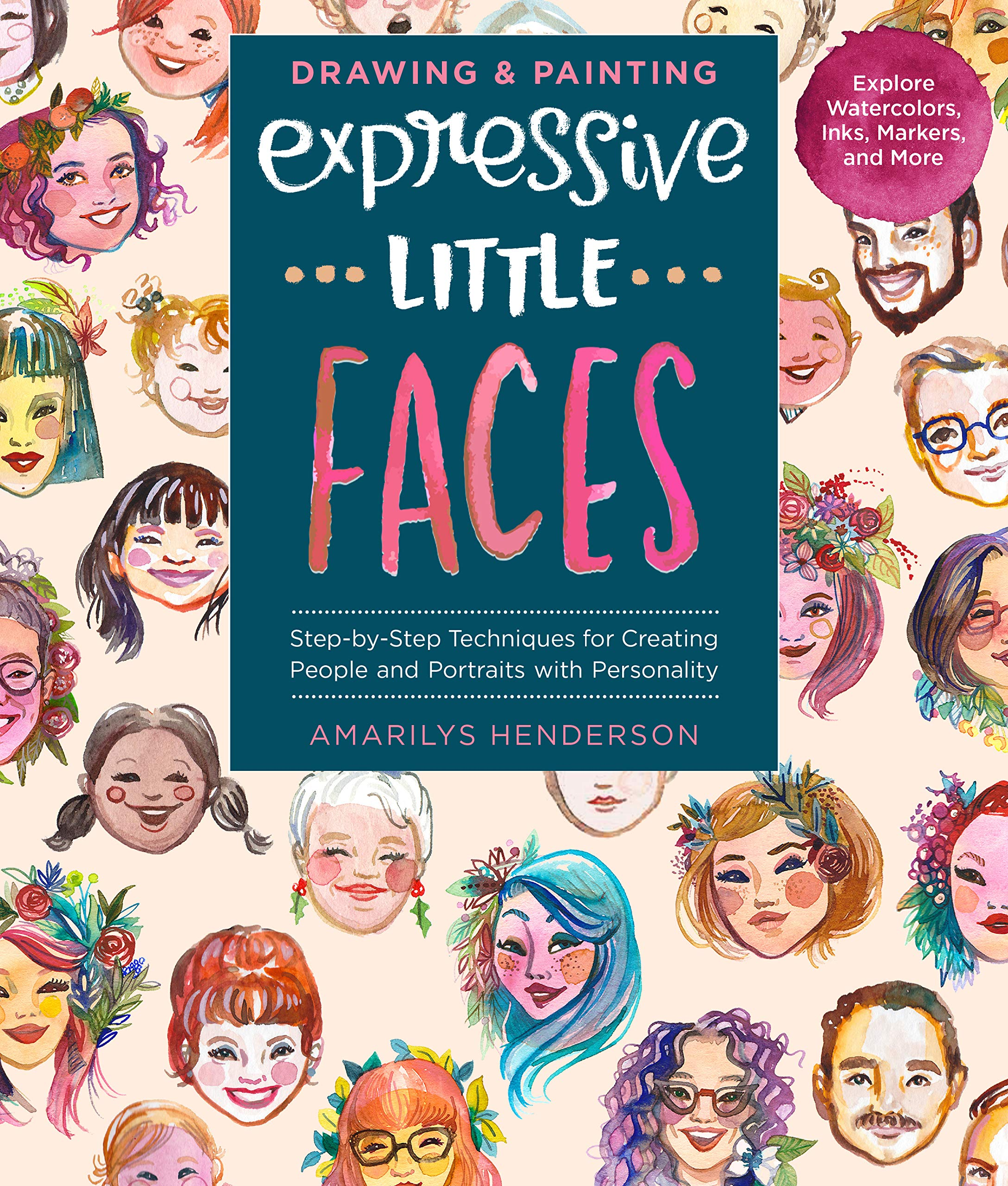 Drawing and Painting Expressive Little Faces: Step-by-Step Techniques for Creating People and Portraits with Personality