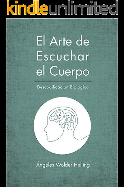 El Arte de Escuchar el Cuerpo: Descodificación Biológica (Salud y ...