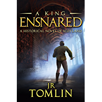 A King Ensnared: A Historical Novel of Scotland (The Stewart Chronicle Book 1)