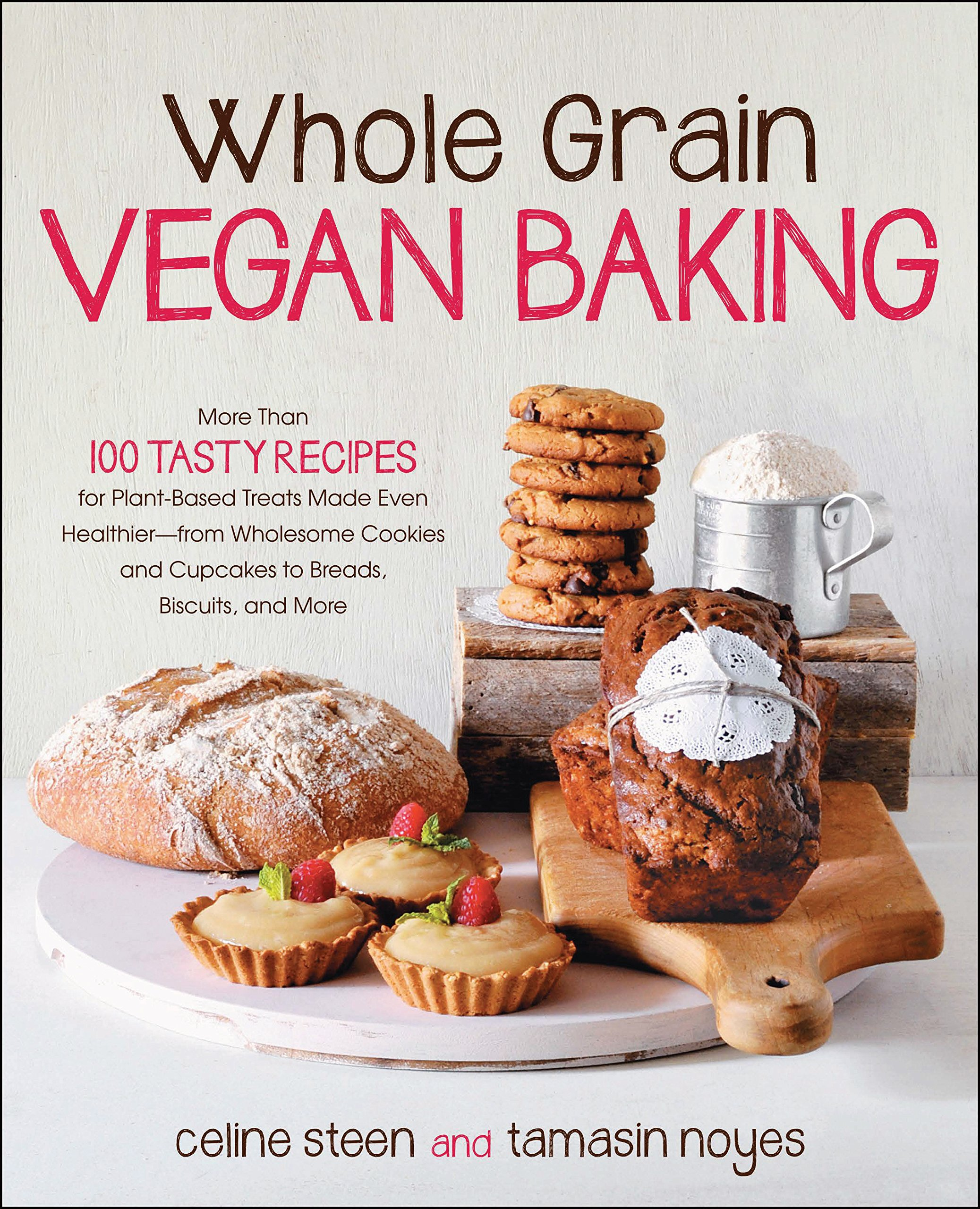 Whole Grain Vegan Baking: More than 100 Tasty Recipes for Plant-Based Treats Made Even Healthier-From Wholesome Cookies and Cupcakes to Breads, Biscuits, and More by imusti