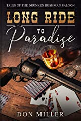 Long Ride to Paradise: Tales of the Drunken Irishman Saloon Kindle Edition