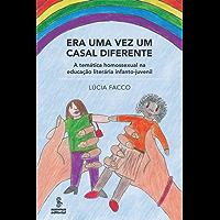 Era uma Vez um Casal Diferente - A Temática Homossexual na Educação Literária Infanto-Juvenil: A temática homossexual na educação literária infantojuvenil