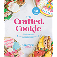 The Crafted Cookie: A Beginner's Guide to Baking & Decorating Cookies for Every Occasion