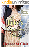 Regency Romance: The Duke's Christmas Baby: Clean and Wholesome Historical Romance