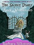 The Secret Diary of Alice in Wonderland (A Silkstone Standalone Comedic Mystery Book 3)