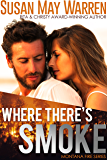 Where There's Smoke: inspirational romantic suspense (Montana Fire Book 1)