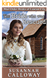 The Bride who was Rescued: A Sweet & Inspirational Western Historical Romance (Mail Order Brides of Lawton City)