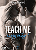 Teach Me Everything - 2 (French Edition)
