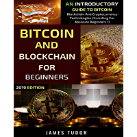 Bitcoin And Blockchain For Beginners: An Introductory Guide To Bitcoin, Blockchain And Cryptocurrency Technologies (Investing For Absolute Beginners Book 1) (English Edition)