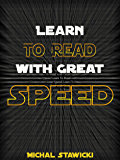 Learn to Read  with Great Speed! Only 10 minutes a day! (How to Change Your Life in 10 Minutes a Day Book 2)