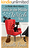 Stuck in the Middle Witch You (A Middle Witch Mystery Book 1)