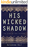 His Wicked Shadow: The Sins of Our Fathers, A Dark Historical Romance