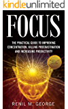 Focus: The Practical Guide to Improving Your Mental Concentration, Killing Procrastination and Increasing Productivity (The ultimate guide to mental concentration, influence, time management)