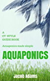 Aquaponics: A CT Style Guide Book(aquaponics book,aquaponics for beginners,aquaponics system,aquaponic books,aquaponic farming,aquaponic systems,aquaculture) (English Edition)